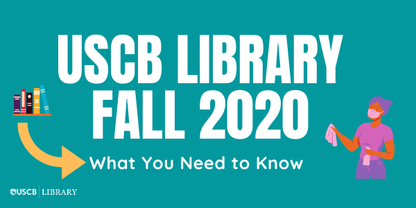 USCB Library Fall 2020: What you need to know